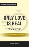 Only Love is Real: A Story of Soulmates Reunited by Brian Weiss (Discussion Prompts) book summary, reviews and downlod