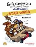 GUÍA CLANDESTINA DEL VIAJERO CÓSMICO A LOS UNIVERSOS: STAR WARS VOL. I book summary, reviews and downlod