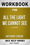 All the Light We Cannot See: A NovelAll the Light We Cannot See: A Novel Anthony Doerr (Max Help Workbooks) book summary, reviews and downlod