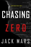 Chasing Zero (An Agent Zero Spy Thriller—Book #9) book summary, reviews and downlod
