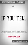 If You Tell: A True Story of Murder, Family Secrets, and the Unbreakable Bond of Sisterhood by Gregg Olsen: Conversation Starters book summary, reviews and downlod