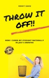 Throw It Off!!: How I Cured My Eyesight Naturally In Just 6 Months book summary, reviews and downlod