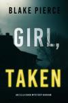 Girl, Taken (An Ella Dark FBI Suspense Thriller—Book 2)