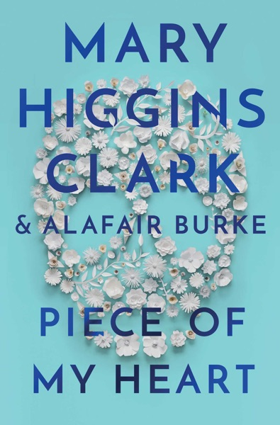 Piece of My Heart by Mary Higgins Clark & Alafair Burke Book Summary, Reviews and E-Book Download