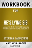 He's Lying Sis Uncover the Truth Behind His Words and Actions, Volume I by Stephan Labossiere (Max Help Workbooks) book summary, reviews and downlod