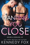Wanting You Close book summary, reviews and downlod