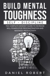 Build Mental Toughness:Self-Discipline: The Complete Mindset Guide to Increase Willpower, Stop Procrastination and Maximize Productivity book summary, reviews and download