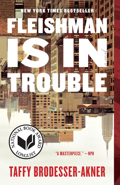 Fleishman Is in Trouble by Taffy Brodesser-Akner Book Summary, Reviews and E-Book Download