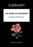 SUMMARY - The Secret of Childhood by Maria Montessori book summary, reviews and downlod