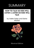 SUMMARY - How to Talk So Kids Will Listen & Listen So Kids Will Talk by Adele Faber and Elaine Mazlish book summary, reviews and downlod