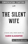 The Silent Wife: A Novel (Will Trent, Book 10) by Karin Slaughter: Conversation Starters book summary, reviews and downlod