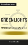 Greenlights by Matthew McConaughey (Discussion Prompts) book summary, reviews and downlod