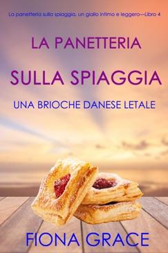 La panetteria sulla spiaggia: Una brioche danese letale (La panetteria sulla spiaggia, un giallo intimo e leggero—Libro 4) E-Book Download