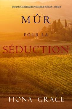 Mûr pour la Séduction (Roman à Suspense en Vignoble Toscan – Tome 4) E-Book Download