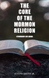 The Core of the Mormon Religion (Standard LDS Quad) book summary, reviews and downlod