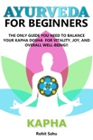 Ayurveda For Beginners- Kapha: The Only Guide You Need To Balance Your Kapha Dosha For Vitality, Joy, And Overall Well-being!! book summary, reviews and downlod