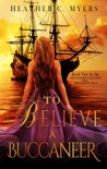To Believe a Buccaneer book summary, reviews and downlod