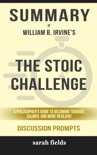 The Stoic Challenge: A Philosopher's Guide to Become Tougher, Calmer, and More Resilient by William B. Irvine (Discussion Prompts) book summary, reviews and downlod