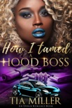 How I Tamed a Hood Boss ( An Urban Romance Book) book summary, reviews and downlod