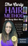 The Curly Hair Method For Curly Hair Care: Step by Step Guide to Reverse Damage Hair, Promote Hair Growth, and Achieve Shinier Curly Hair book summary, reviews and download