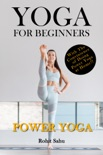 Yoga For Beginners: Power Yoga: The Complete Guide To Master Power Yoga; Benefits, Essentials, Poses (With Pictures), Precautions, Common Mistakes, FAQs And Common Myths book summary, reviews and downlod