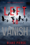 Left to Vanish (An Adele Sharp Mystery—Book Eight) book summary, reviews and download