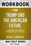 Trump and the American Future: Solving the Great Problems of Our Time by Newt Gingrich (Max Help Workbooks) book summary, reviews and downlod