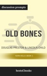 Old Bones: Nora Kelly Book 1 by Douglas Preston & Lincoln Child (Discussion Prompts) book summary, reviews and downlod