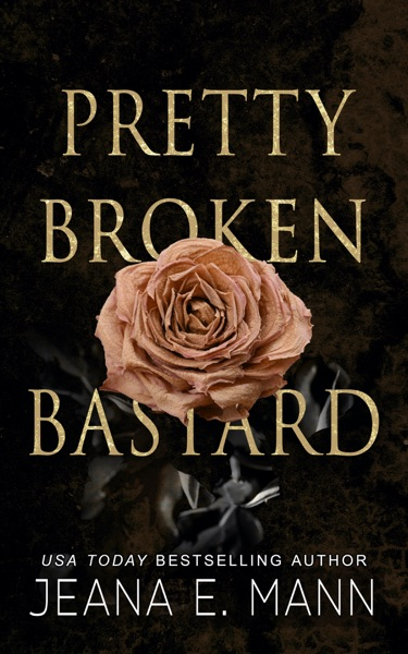 Pretty Broken Bastard by Jeana E. Mann Book Summary, Reviews and E-Book Download