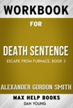 Death Sentence: Escape from Furnace #3 by Alexander Gordon Smith by Alexander Gordon Smith (Max Help Workbooks) book summary, reviews and downlod