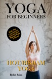 Yoga For Beginners: Hot/Bikram Yoga: With The Convenience of Doing Hot/Bikram Yoga at Home book summary, reviews and downlod