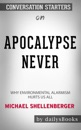 Apocalypse Never: Why Environmental Alarmism Hurts Us All by Michael Shellenberger: Conversation Starters