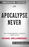 Apocalypse Never: Why Environmental Alarmism Hurts Us All by Michael Shellenberger: Conversation Starters book summary, reviews and downlod