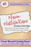 Mission: Mistletoe Kisses: A Sweet Christmas Story of Faith, Love, and Small-Town Holidays book summary, reviews and downlod