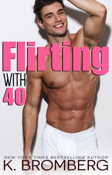 Flirting with 40 by K. Bromberg Book Summary, Reviews and E-Book Download