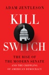 Kill Switch: The Rise of the Modern Senate and the Crippling of American Democracy book summary, reviews and download