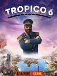 Tropico 6 Guide book summary, reviews and download