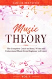 Music Theory: The Complete Guide to Read, Write and Understand Music from Beginner to Expert - Vol. 1 book summary, reviews and download