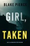 Girl, Taken (An Ella Dark FBI Suspense Thriller—Book 2) book summary, reviews and downlod