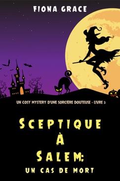 Sceptique à Salem: Un cas de mort (Un cosy mystery d'une sorcière douteuse – Livre3) E-Book Download