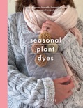 Seasonal Plant Dyes book summary, reviews and download