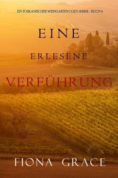 Eine erlesene Verführung (Ein Toskanischer Weingarten Cozy-Krimi – Buch 4) E-Book Download