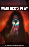 Warlock's Play: 550+ Supernatural Mysteries, Macabre & Horror Classics book summary, reviews and downlod