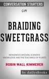 Braiding Sweetgrass: Indigenous Wisdom, Scientific Knowledge and the Teachings of Plants by Robin Wall Kimmerer: Conversation Starters book summary, reviews and downlod