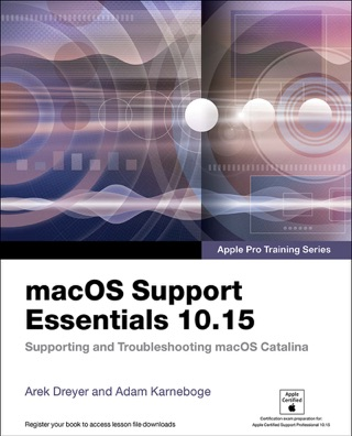 macOS Support Essentials 10.15 - Apple Pro Training Series:  upporting and Troubleshooting macOS Catalina by Adam Karneboge & Arek Dreyer E-Book Download