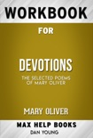 Devotions: The Selected Poems of Mary Oliver (Max Help Workbooks) book summary, reviews and downlod