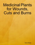 Medicinal Plants for Wounds, Cuts and Burns book summary, reviews and download