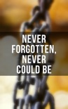 Never Forgotten, Never Could be book summary, reviews and downlod