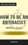 How to Be an Antiracist by Ibram X. Kendi (Discussion Prompts) book summary, reviews and downlod