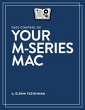 Take Control of Your M-Series Mac book summary, reviews and download